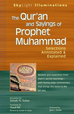The Qur'an and Saying of Prophet Muhammad: Selections Annotated & Explained