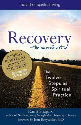 Recovery-The Sacred Art: The Twelve Steps as Spiritual Practice