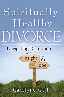 Spiritually Healthy Divorce: Navigating Disruption with Insight & Hope