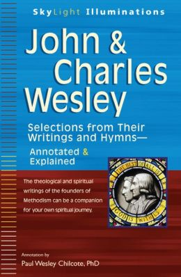 John and Charles Wesley: Selections from Their Writings and Hymns--Annotated and Explained