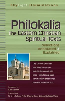 The Philokalia: The Eastern Christian Spiritual Texts--Selections Annotated & Explained
