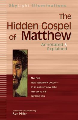 The Hidden Gospel of Matthew: Annotated & Explained (Skylight Illuminations Series)
