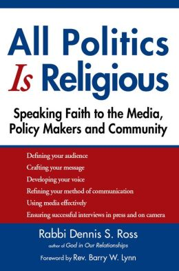 All Politics Is Religious: Speaking Faith to the Media, Policy Makers and Community