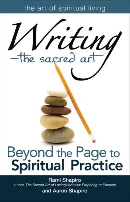 Writing - The Sacred Art: Beyond the Page to Spiritual Practice