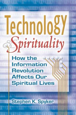 Technology & Spirituality: How the Information Revolution Affects Our Spiritual Lives