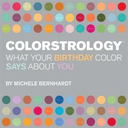 Colorstrology: What Your Birthday Color Says About You Michele Bernhardt