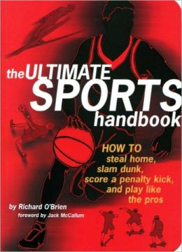 The Ultimate Sports Handbook: How To Steal Home, Slam Dunk, Score a Penalty Kick, and Other Essential Sports Skills