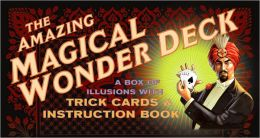 The Amazing Magical Wonder Deck: A Box of Illusions with Trick Cards and Instruction Book