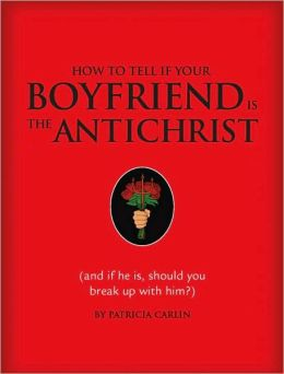 How to Tell If Your Boyfriend Is the Antichrist: And If He Is, Should You Break Up with Him?