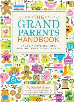 The Grandparents Handbook: Games, Activities, Tips, How-Tos, and All-Around Fun