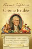 Book Cover Image. Title: Thomas Jefferson's Creme Brulee:  How a Founding Father and His Slave James Hemings Introduced French Cuisine to America, Author: Thomas J. Craughwell