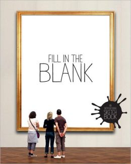 Fill in the Blank: An Inspirational Sketchbook