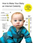 Book Cover Image. Title: How to Make Your Baby an Internet Celebrity:  Guiding Your Child to Success and Fulfillment, Author: Rick Chillot