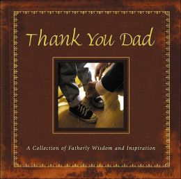 Thank You Dad: A Collection of Fatherly Wisdom and Inspiration