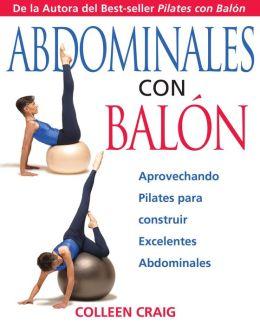 Abdominales con Balon: Aprovechando Pilates para construir Excelentes Abdominales