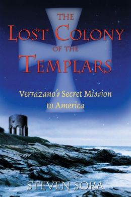 The Lost Colony of the Templars: Verrazano's Secret Mission to America