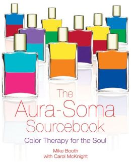The Aura-Soma Sourcebook: Color Therapy for the Soul