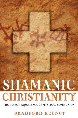 Shamanic Christianity: The Direct Experience of Mystical Communion