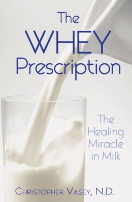 The Whey Prescription: The Healing Miracle in Milk