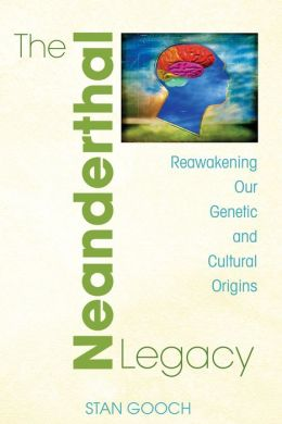 The Neanderthal Legacy: Reawakening Our Genetic and Cultural Origins