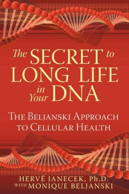 The Secret to Long Life in Your DNA: The Beljanski Approach to Cellular Health