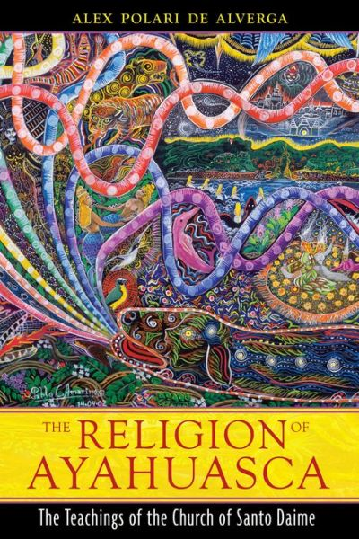 The Religion of Ayahuasca: The Teachings of the Church of Santo Daime