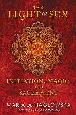 The Light of Sex: Initiation, Magic, and Sacrament