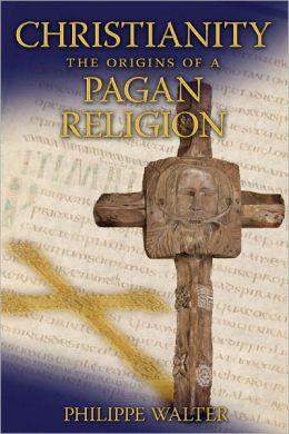 Christianity: The Origins of a Pagan Religion