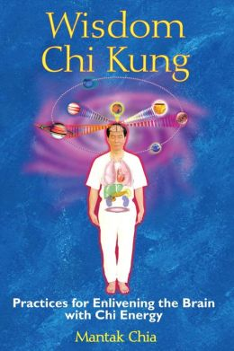 Wisdom Chi Kung: Practices for Enlivening the Brain with Chi Energy