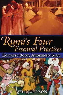 Rumi's Four Essential Practices: Ecstatic Body, Awakened Soul