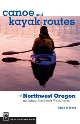 Canoe and Kayak Routes of Northwest Oregon: Including Southwest Washington
