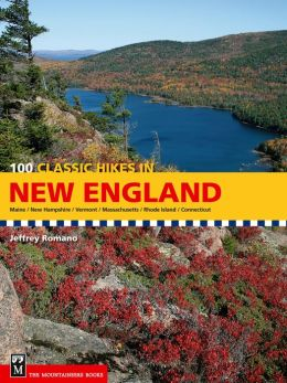 100 Classic Hikes in New England: Maine, New Hampshire, Vermont, Massachusetts, Rhode Island, Connecticut