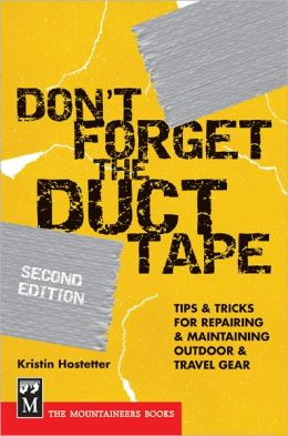 Don't Forget the Duct Tape: Tips & Tricks for Repairing & Maintaining Outdoor & Travel Gear