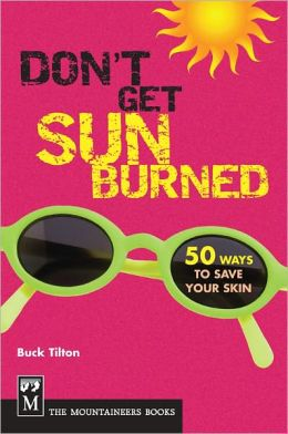 Don't Get Sunburned: 50 Ways to Save Your Skin