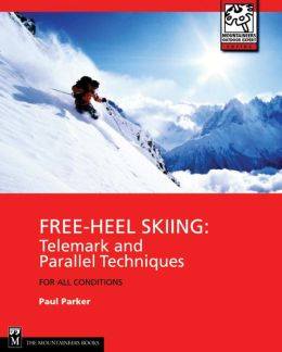 Free Heel Skiing: Telemark & Parallel Techniques for All Conditions