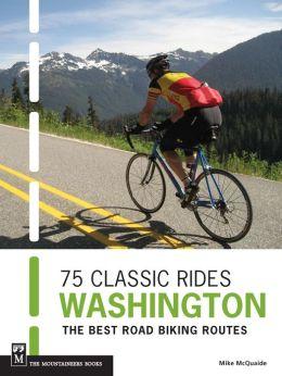 75 Classic Rides: Washington: The Best Road Biking Routes