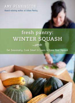 Fresh Pantry: Winter Squash: Eat Seasonally, Cook Smart & Learn to Love Your Squash