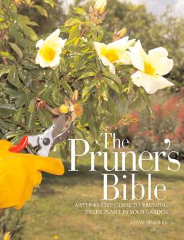Pruner's Bible: A Step-by-Step Guide to Pruning Every Plant in Your Garden