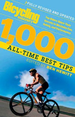 Bicycling Magazine's 1000 All-Time Best Tips: Top Riders Share Their Secrets to Maximize Fun, Safety, and Performance