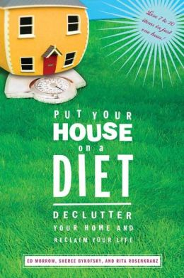 Put Your House on a Diet: Declutter Your Home and Reclaim Your Life