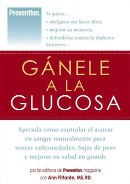 Ganele a la Glucosa (Prevention's The Sugar Solution)