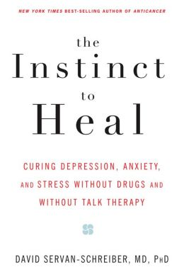 Instinct to Heal: Curing Depression, Anxiety and Stress Without Drugs and Without Talk Therapy