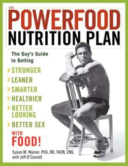 Powerfood Nutrition Plan: The Guy's Guide to Getting Stronger, Leaner, Smarter, Healthier, Better Looking, Better Sex, With Food!