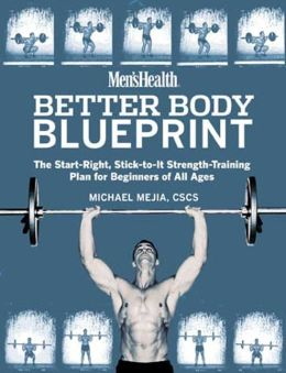 Men's Health: Better Body Blueprint: The Start-Right, Stick-To-It Strength-Training Plan for Beginners of All Ages
