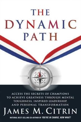 Dynamic Path: Access the Secrets of Champions to Achieve Greatness Through Mental Toughness, Inspired Leadership, and Personal Transformation