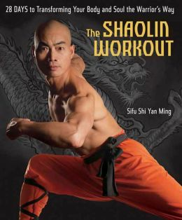Shaolin Workout: 28 Days to Transforming Your Body and Soul the Warrior's Way