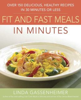 Fit and Fast Meals in Minutes: Over 175 Delicious, Healthy Recipes in 30 Minutes or Less