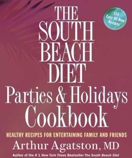 South Beach Diet Parties and Holidays Cookbook: Healthy Recipes for Entertaining Family and Friends