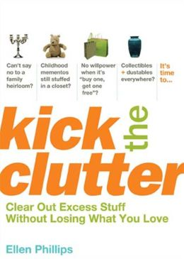 Kick the Clutter: Clear Out Excess Stuff without Losing What You Love