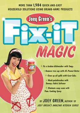 Joey Green's Fix-It Magic: More than 1,984 Quick-and-Easy Household Solutions Using Brand-Name Products